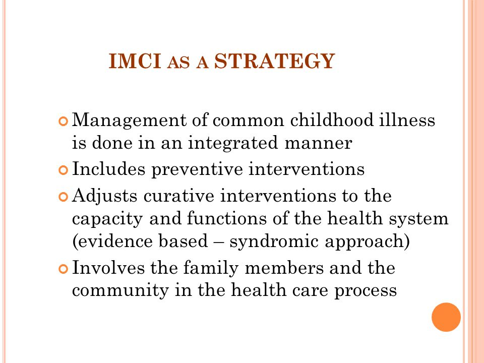 IMCI as a STRATEGY Management of common childhood illness is done in an integrated manner.