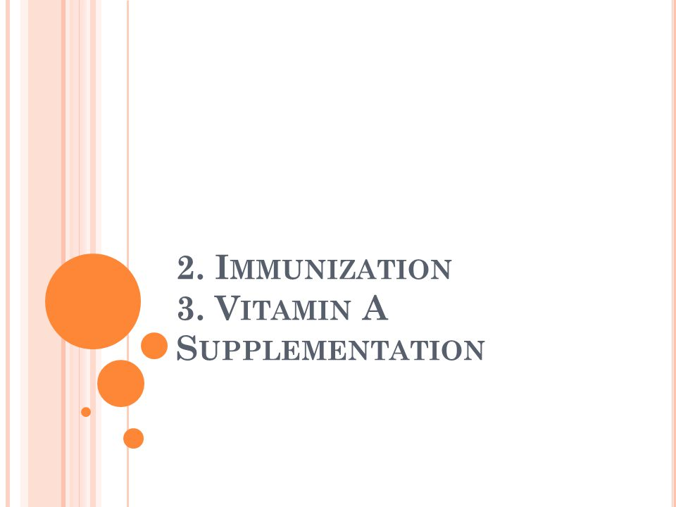 2. Immunization 3. Vitamin A Supplementation