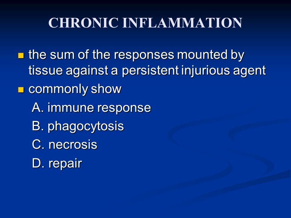 CHRONIC INFLAMMATION the sum of the responses mounted by tissue against a persistent injurious agent.