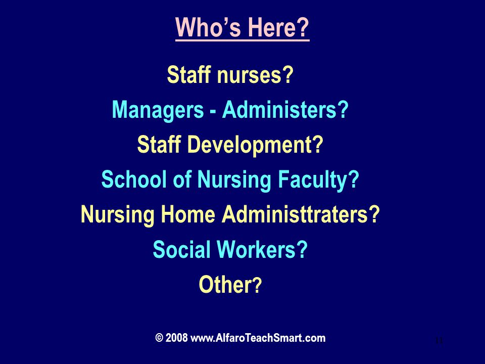 Who's Here Staff nurses Managers - Administers Staff Development