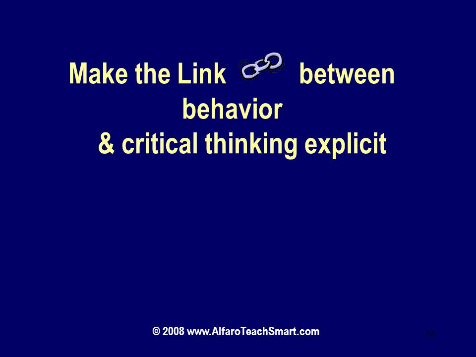 Make the Link between behavior & critical thinking explicit