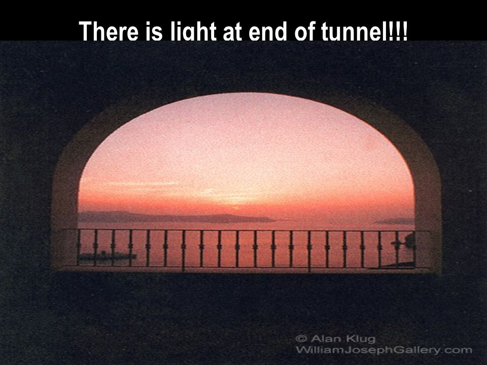 There is light at end of tunnel!!!