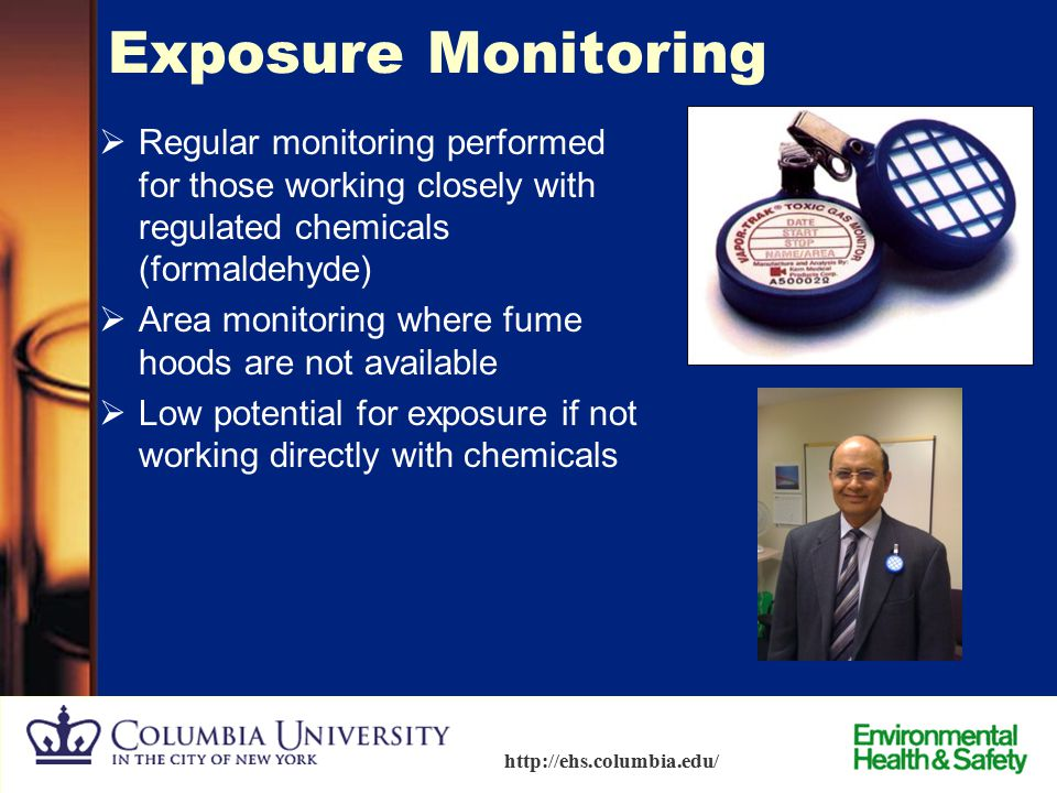 Exposure Monitoring Regular monitoring performed for those working closely with regulated chemicals (formaldehyde)