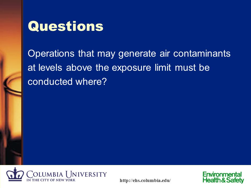 Questions Operations that may generate air contaminants at levels above the exposure limit must be conducted where.
