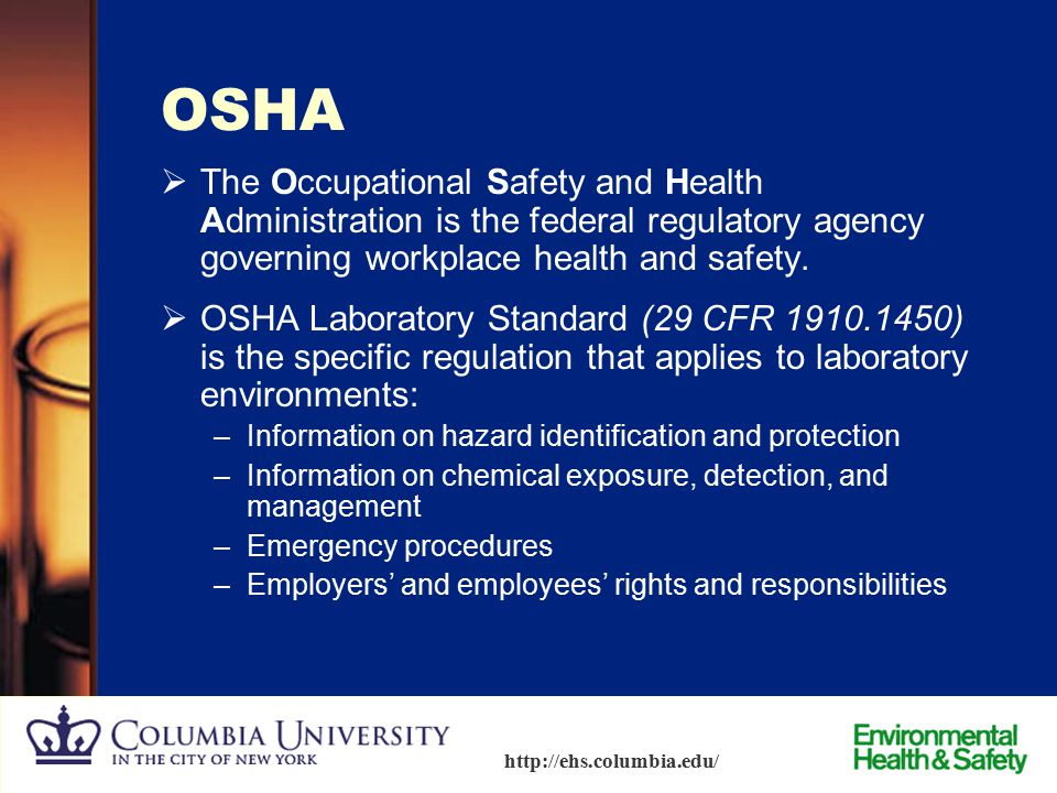 OSHA The Occupational Safety and Health Administration is the federal regulatory agency governing workplace health and safety.
