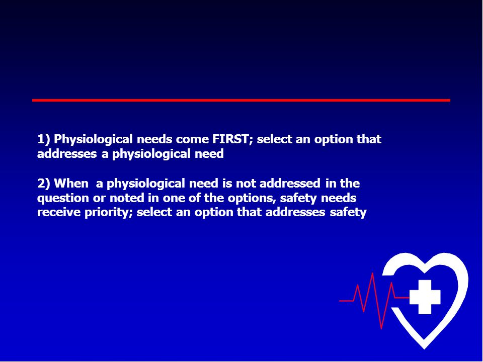 Physiological needs come FIRST; select an option that addresses a physiological need