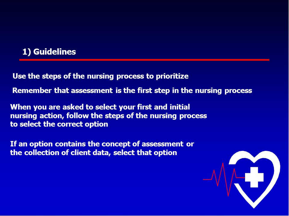 1) Guidelines Use the steps of the nursing process to prioritize
