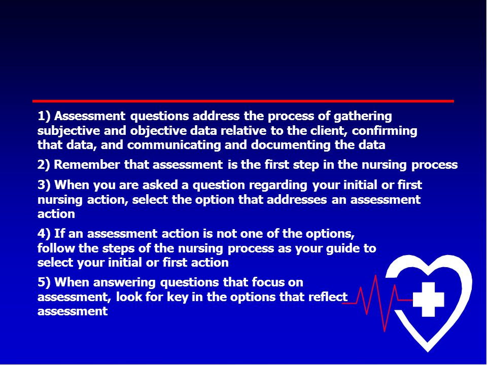 Assessment questions address the process of gathering subjective and objective data relative to the client, confirming that data, and communicating and documenting the data