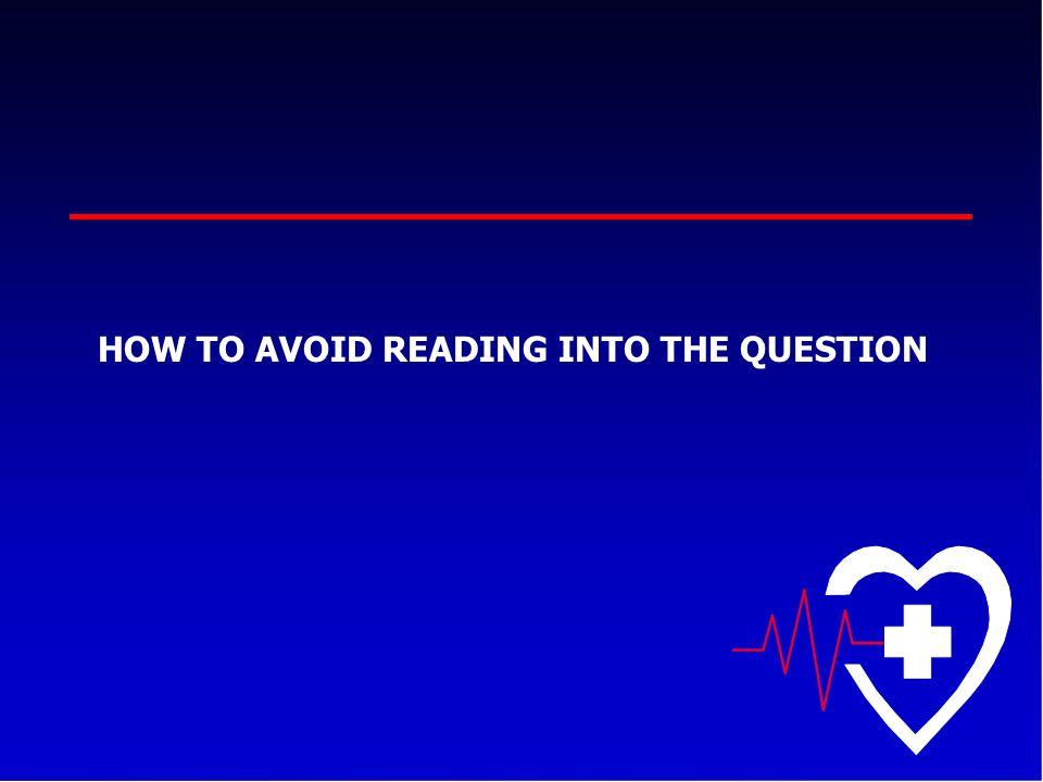 HOW TO AVOID READING INTO THE QUESTION