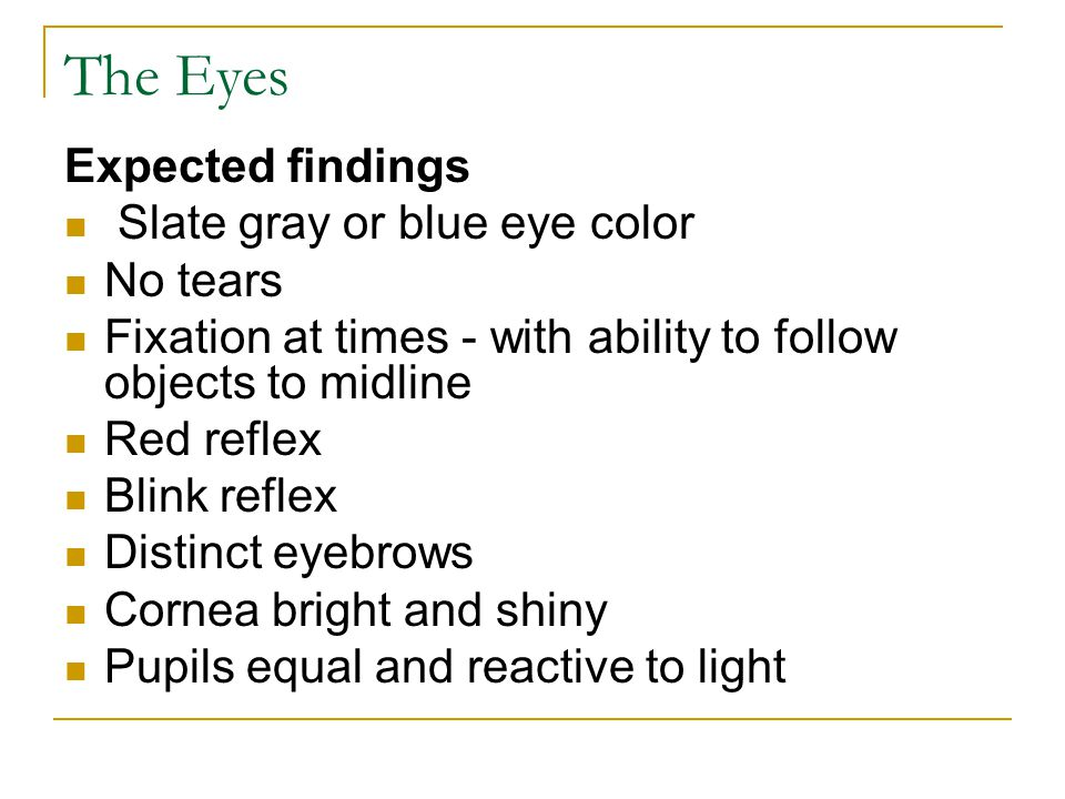 The Eyes Expected findings Slate gray or blue eye color No tears