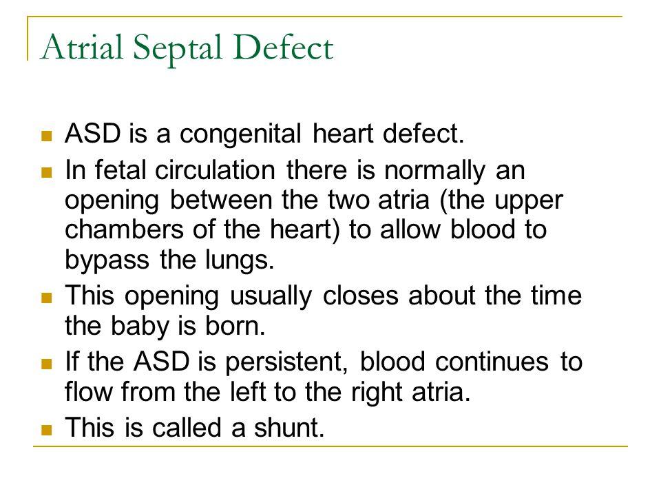 Atrial Septal Defect ASD is a congenital heart defect.