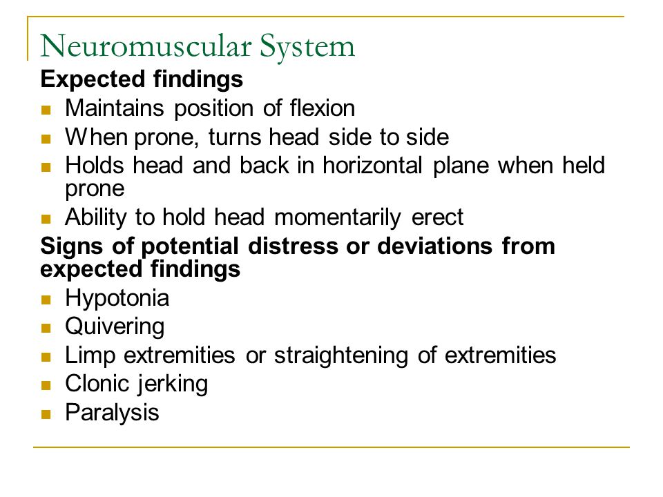 Neuromuscular System Expected findings Maintains position of flexion