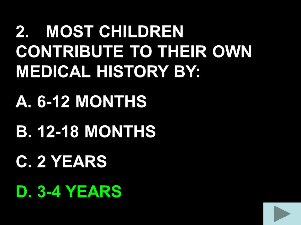 2. MOST CHILDREN CONTRIBUTE TO THEIR OWN MEDICAL HISTORY BY: