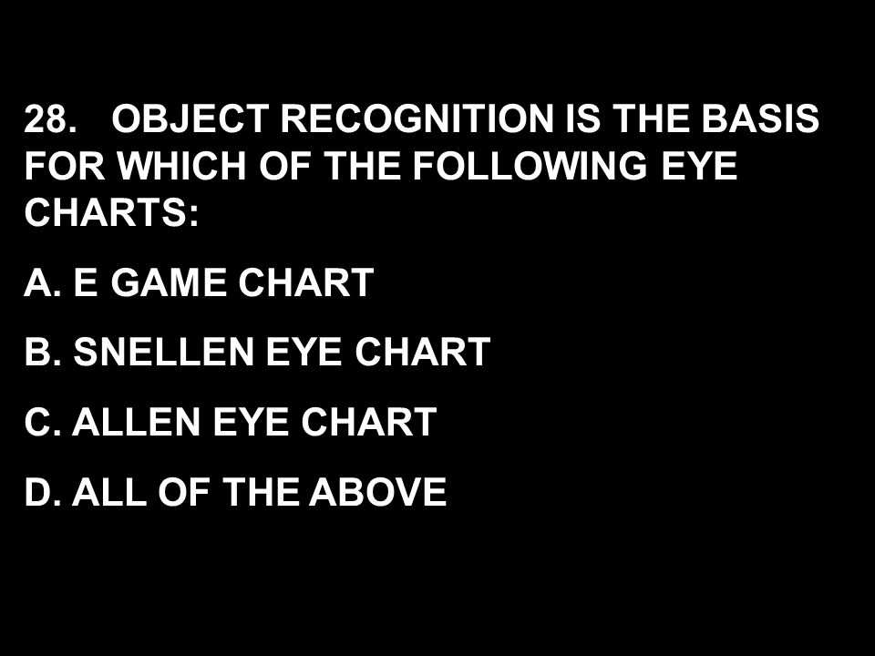 28. OBJECT RECOGNITION IS THE BASIS FOR WHICH OF THE FOLLOWING EYE CHARTS: