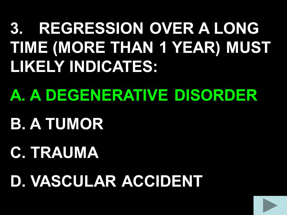 3. REGRESSION OVER A LONG TIME (MORE THAN 1 YEAR) MUST LIKELY INDICATES: