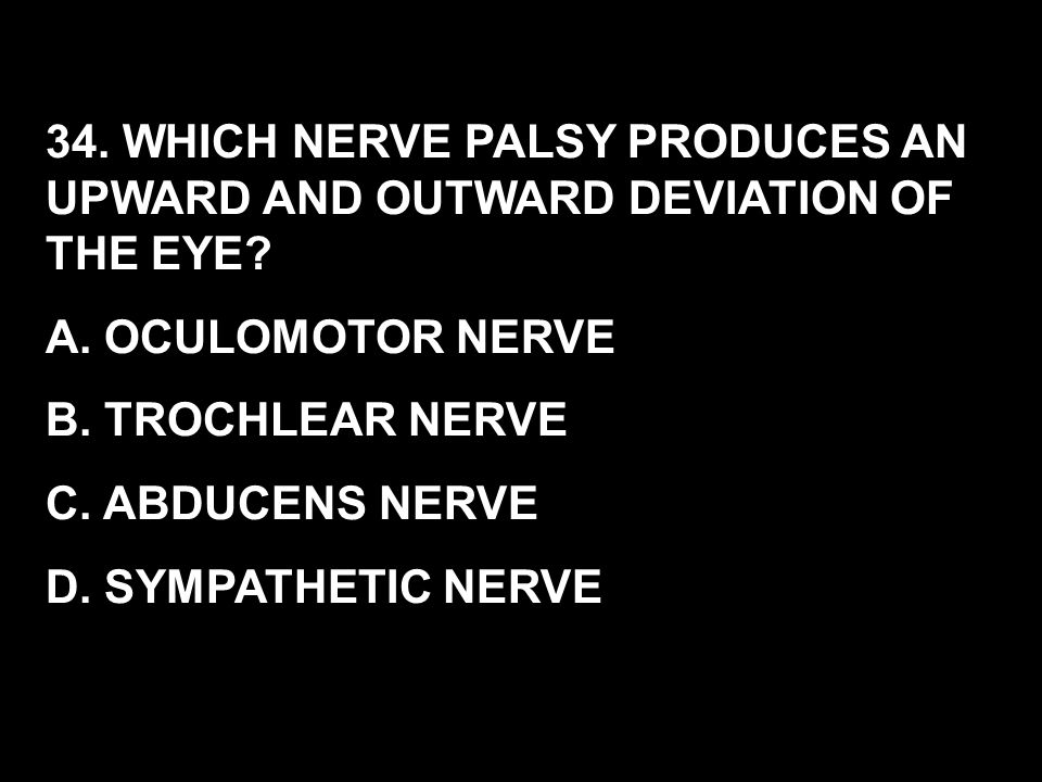 34. WHICH NERVE PALSY PRODUCES AN UPWARD AND OUTWARD DEVIATION OF THE EYE