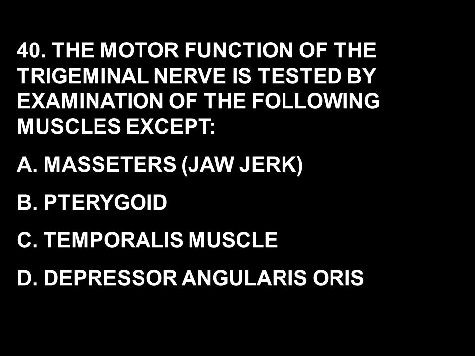 40. THE MOTOR FUNCTION OF THE TRIGEMINAL NERVE IS TESTED BY EXAMINATION OF THE FOLLOWING MUSCLES EXCEPT: