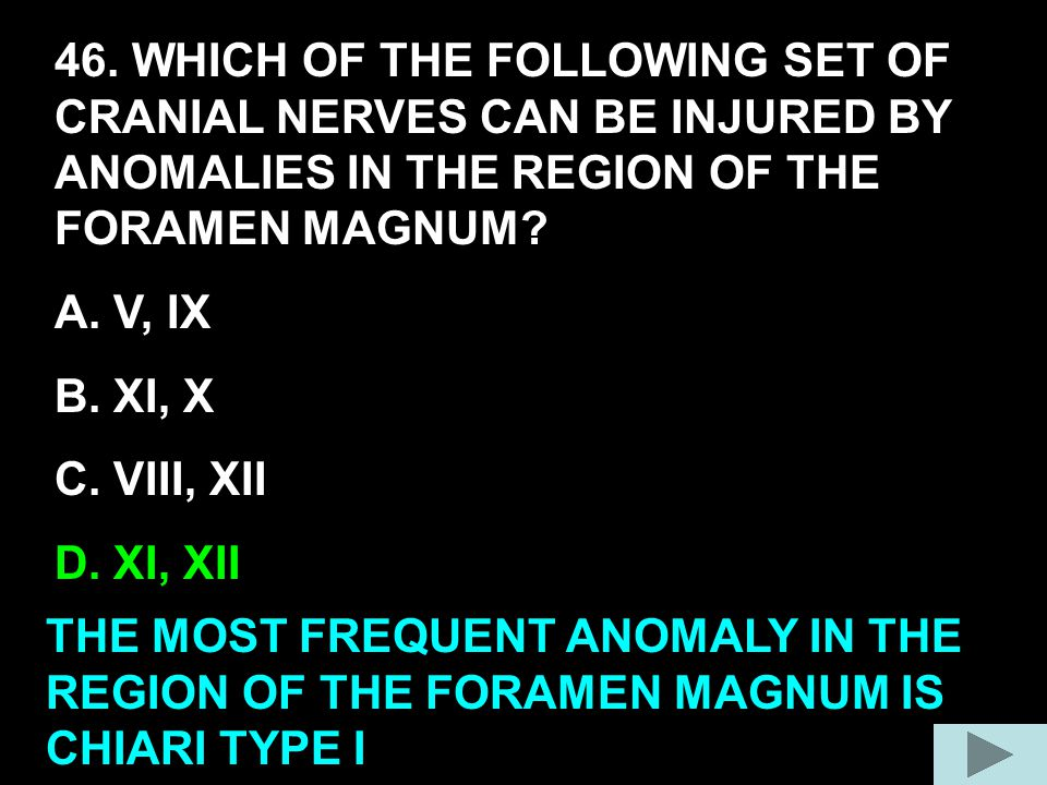 46. WHICH OF THE FOLLOWING SET OF CRANIAL NERVES CAN BE INJURED BY ANOMALIES IN THE REGION OF THE FORAMEN MAGNUM