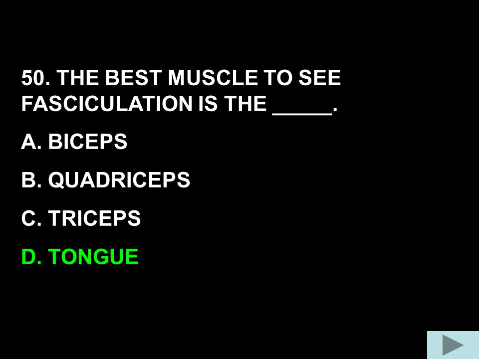 50. THE BEST MUSCLE TO SEE FASCICULATION IS THE _____.