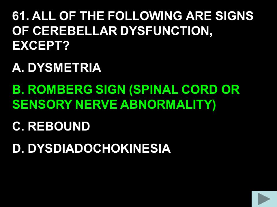 61. ALL OF THE FOLLOWING ARE SIGNS OF CEREBELLAR DYSFUNCTION, EXCEPT