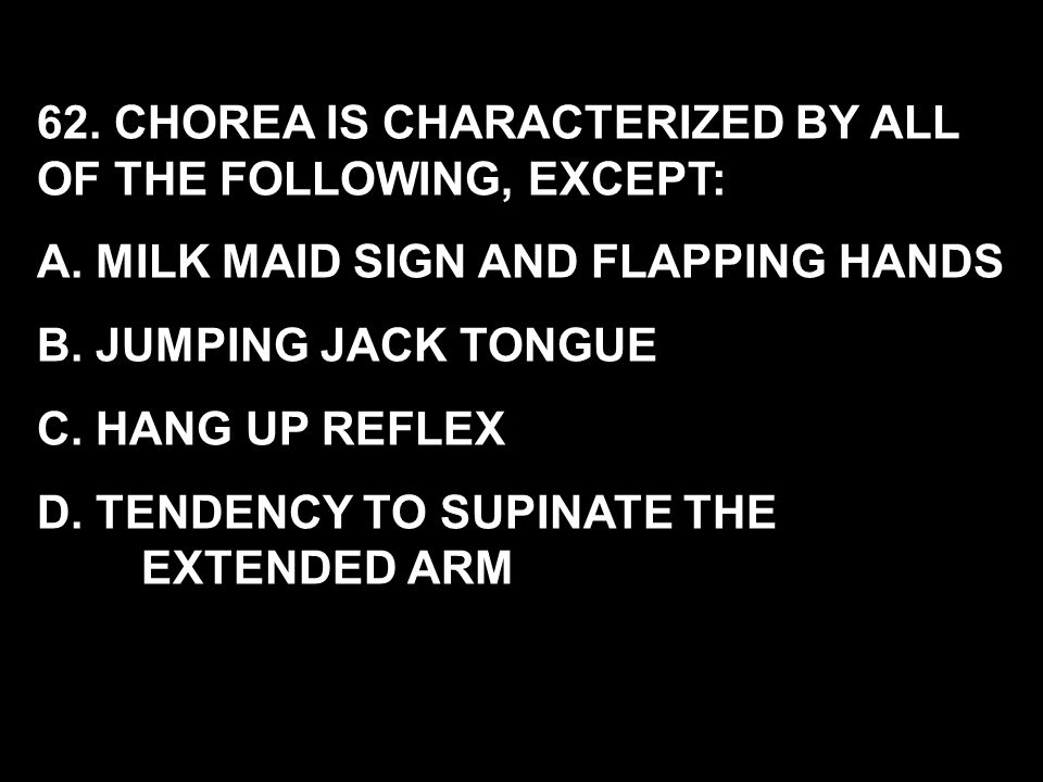 62. CHOREA IS CHARACTERIZED BY ALL OF THE FOLLOWING, EXCEPT: