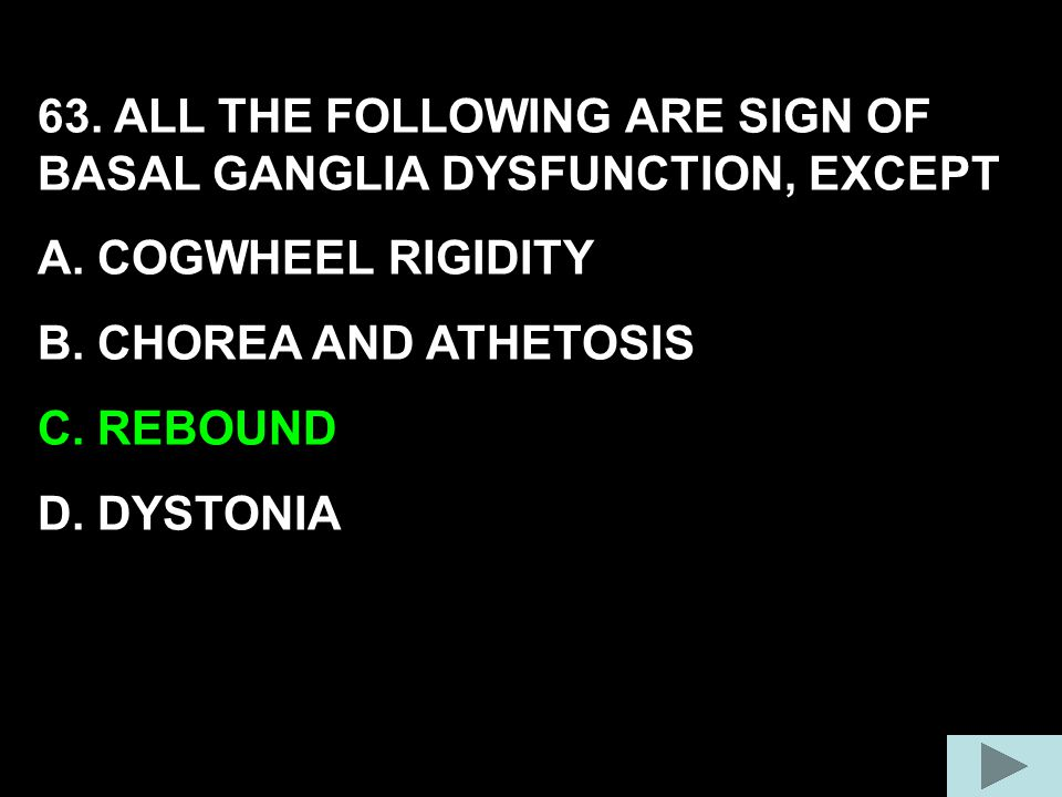 63. ALL THE FOLLOWING ARE SIGN OF BASAL GANGLIA DYSFUNCTION, EXCEPT