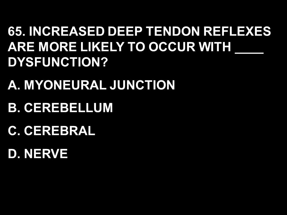 65. INCREASED DEEP TENDON REFLEXES ARE MORE LIKELY TO OCCUR WITH ____ DYSFUNCTION
