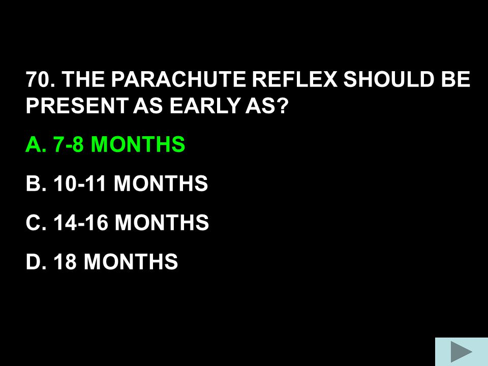 70. THE PARACHUTE REFLEX SHOULD BE PRESENT AS EARLY AS