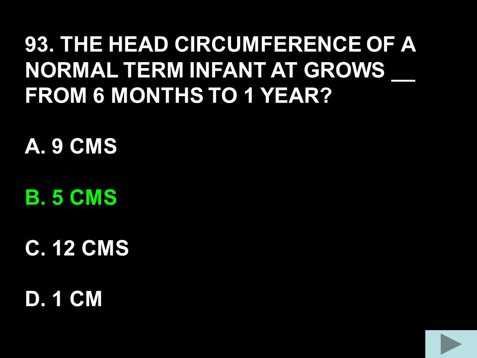 93. THE HEAD CIRCUMFERENCE OF A NORMAL TERM INFANT AT GROWS __ FROM 6 MONTHS TO 1 YEAR