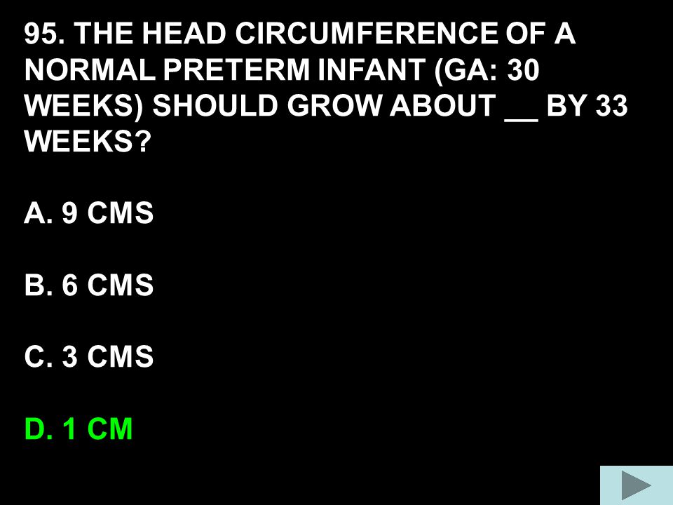 95. THE HEAD CIRCUMFERENCE OF A NORMAL PRETERM INFANT (GA: 30 WEEKS) SHOULD GROW ABOUT __ BY 33 WEEKS