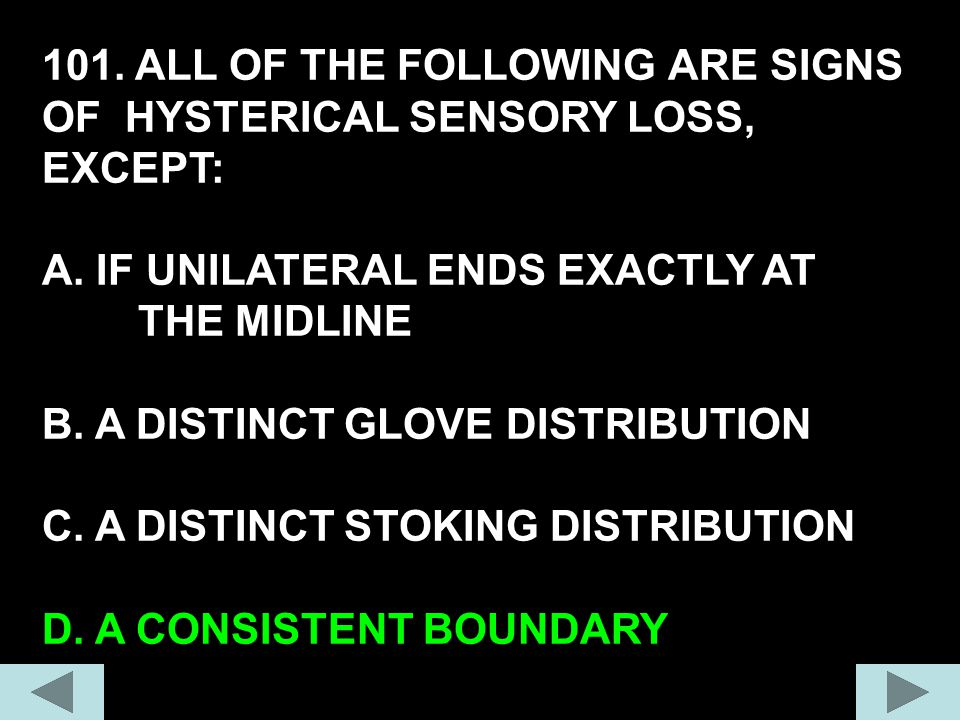 101. ALL OF THE FOLLOWING ARE SIGNS OF HYSTERICAL SENSORY LOSS, EXCEPT: