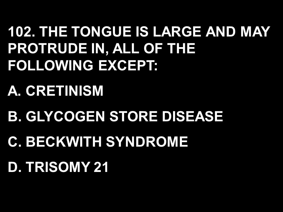 102. THE TONGUE IS LARGE AND MAY PROTRUDE IN, ALL OF THE FOLLOWING EXCEPT: