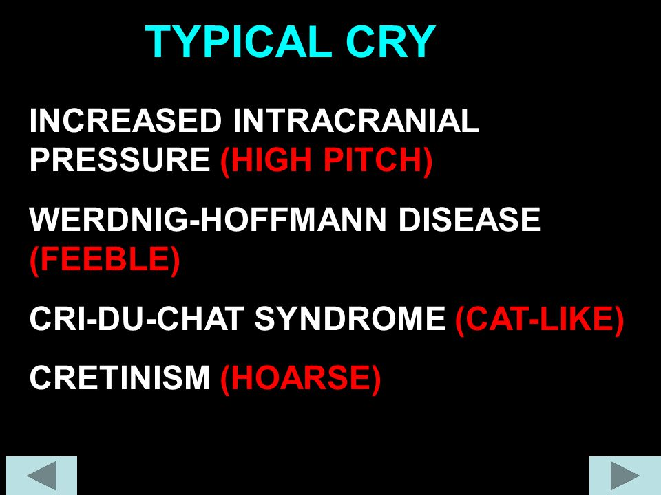 TYPICAL CRY INCREASED INTRACRANIAL PRESSURE (HIGH PITCH)