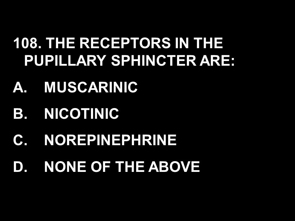 108. THE RECEPTORS IN THE PUPILLARY SPHINCTER ARE: