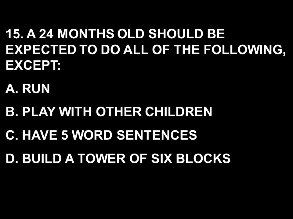 15. A 24 MONTHS OLD SHOULD BE EXPECTED TO DO ALL OF THE FOLLOWING, EXCEPT: