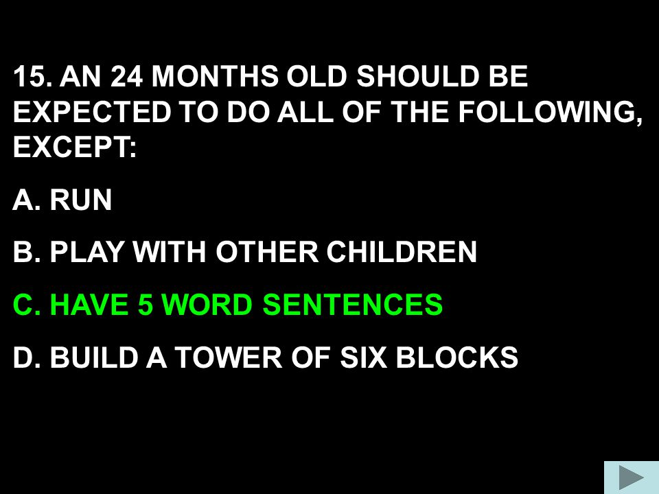 15. AN 24 MONTHS OLD SHOULD BE EXPECTED TO DO ALL OF THE FOLLOWING, EXCEPT:
