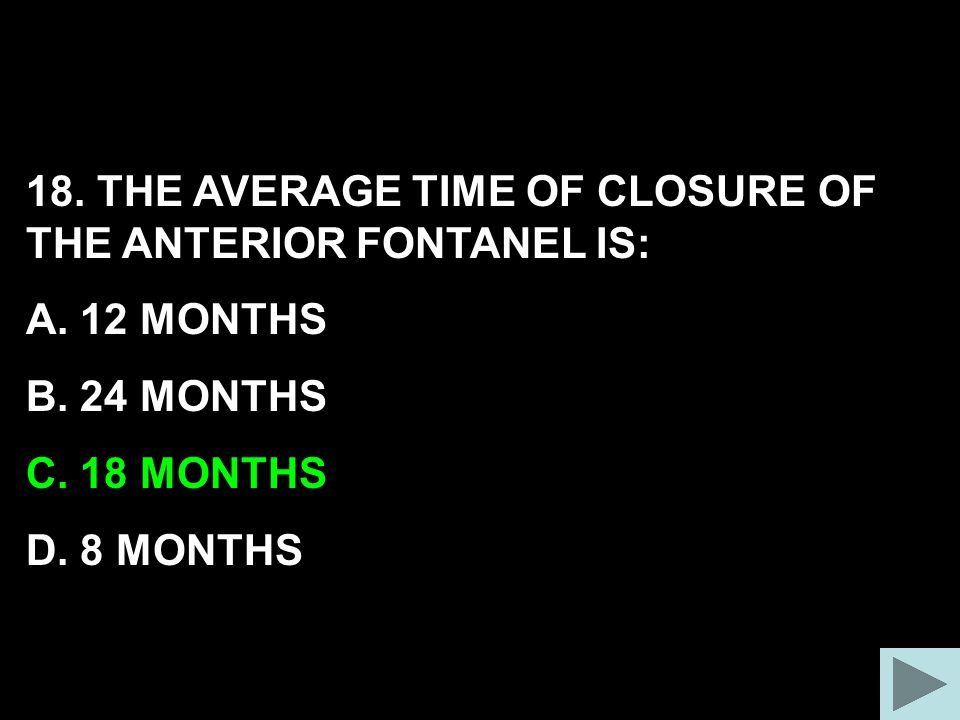 18. THE AVERAGE TIME OF CLOSURE OF THE ANTERIOR FONTANEL IS: