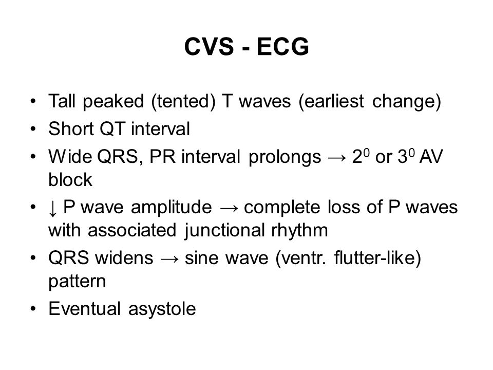CVS - ECG Tall peaked (tented) T waves (earliest change)