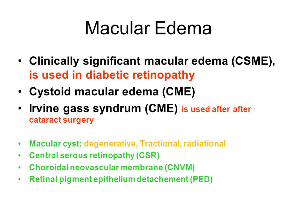 Macular Edema Clinically significant macular edema (CSME), is used in diabetic retinopathy. Cystoid macular edema (CME)