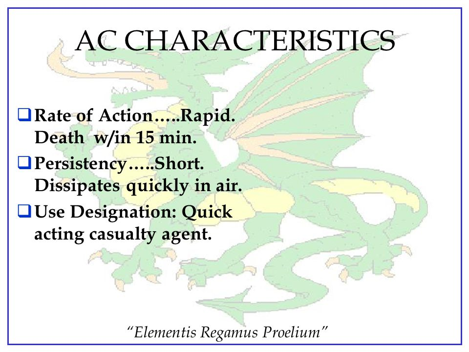 AC CHARACTERISTICS Rate of Action…..Rapid. Death w/in 15 min.
