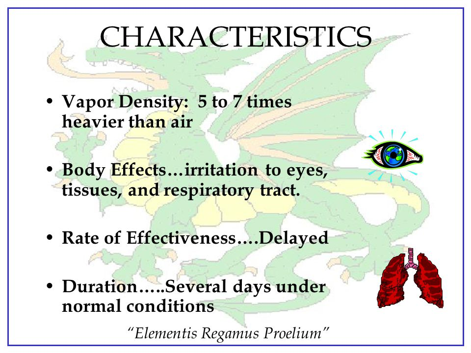 CHARACTERISTICS Vapor Density: 5 to 7 times heavier than air