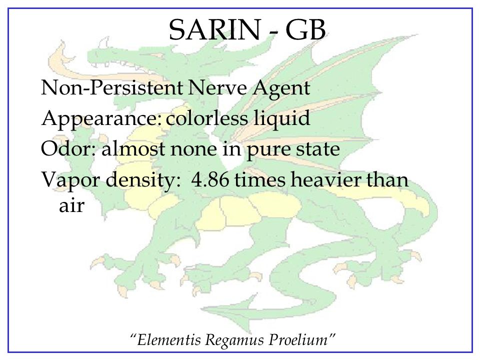 SARIN - GB Non-Persistent Nerve Agent Appearance: colorless liquid