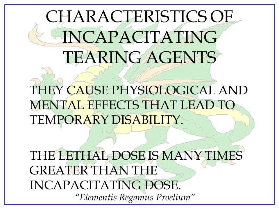 CHARACTERISTICS OF INCAPACITATING TEARING AGENTS