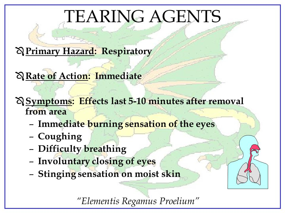 TEARING AGENTS Primary Hazard: Respiratory Rate of Action: Immediate