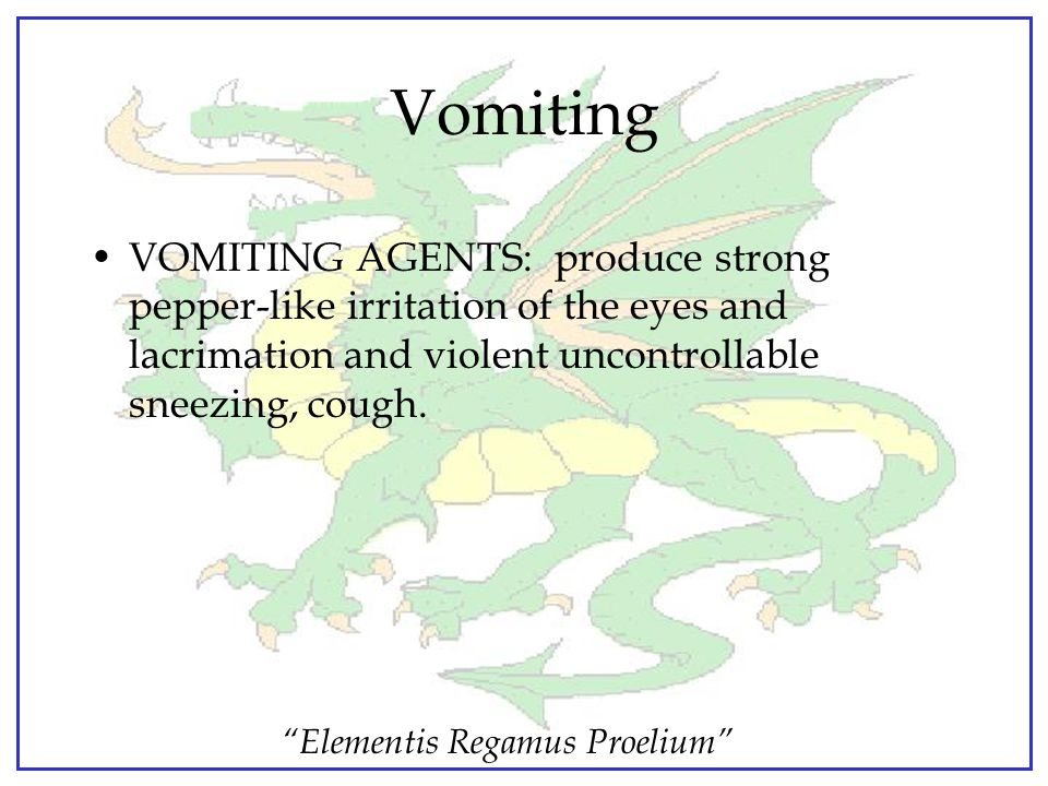 Vomiting VOMITING AGENTS: produce strong pepper-like irritation of the eyes and lacrimation and violent uncontrollable sneezing, cough.