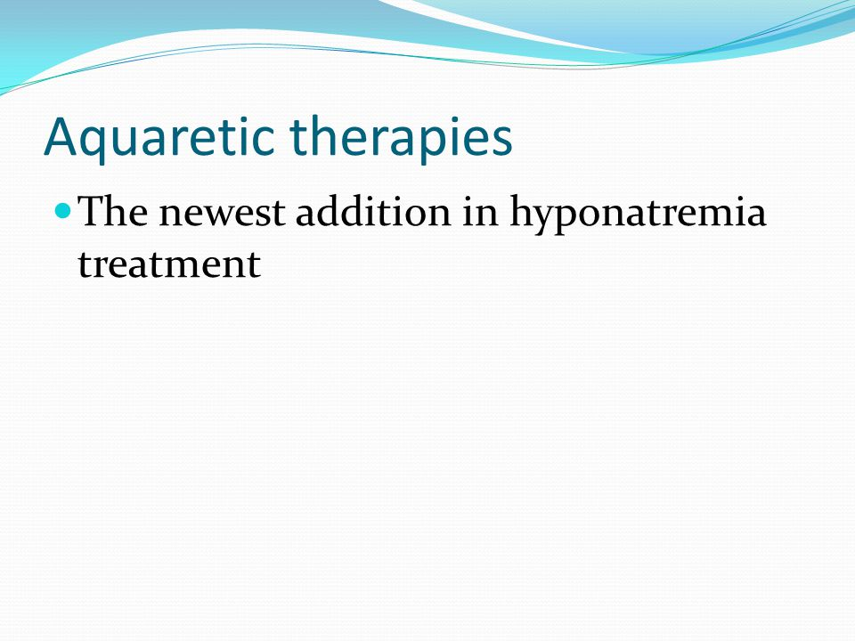 Aquaretic therapies The newest addition in hyponatremia treatment