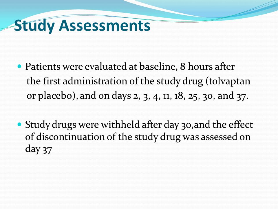 Study Assessments Patients were evaluated at baseline, 8 hours after
