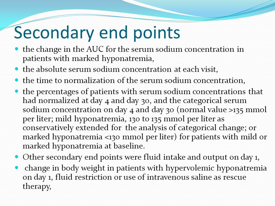 Secondary end points the change in the AUC for the serum sodium concentration in patients with marked hyponatremia,