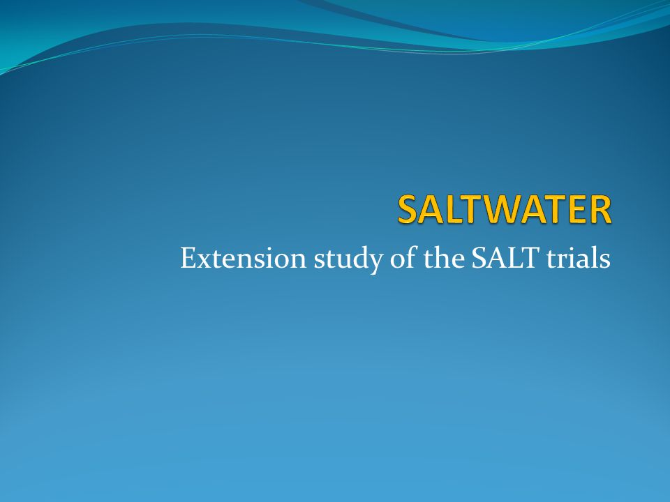 Extension study of the SALT trials