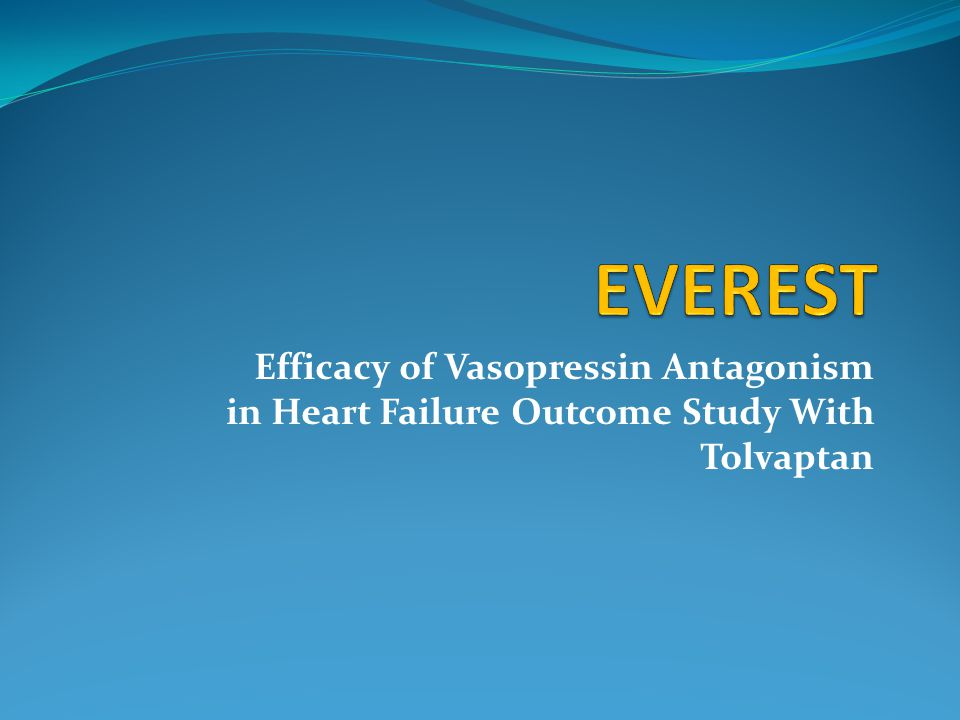 EVEREST Efficacy of Vasopressin Antagonism in Heart Failure Outcome Study With Tolvaptan